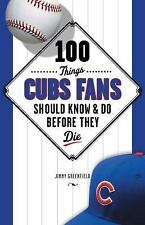 100 Things Cubs Fans Should Know & Do Before They Die (100 Things...Fans Should