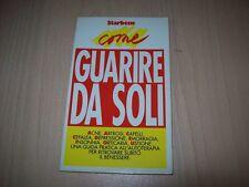 STARBENE-COME GUARIRE DA SOLI-ACNE,ARTROSI,CAPELLI,CEFALEA..-GUIDA PRATICA-1992