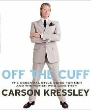 Off the Cuff : The Essential Style Guide for Men and the Women Who Love Them...