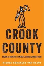 Crook County : Racism and Injustice in America's Largest Criminal Court by...