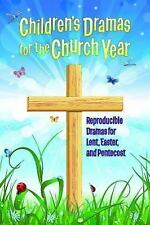 Children's Dramas for the Church Year : Reproducible Dramas for Lent, Easter,...