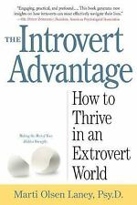 The Introvert Advantage : How to Thrive in an Extrovert World by Marti Olsen...