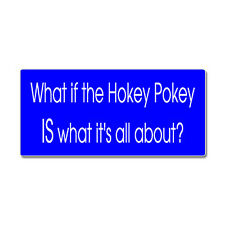 What If The Hokey Pokey IS What It's All About - Window Bumper Sticker