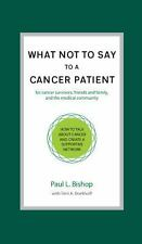 What Not to Say to a Cancer Patient : How to Talk about Cancer and Create a...