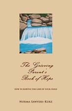 The Grieving Parent's Book of Hope : How to Survive the Loss of Your Child by...