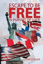 Escape to Be Free in Pursuit of Luck by Tom Krieser (2014, Paperback)
