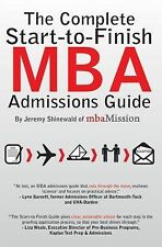 The Complete Start-To-Finish MBA Admissions Guide by Jeremy Shinewald (2010, Pap