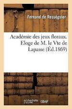 Academie des Jeux Floraux. Eloge de M. le Vte de Lapasse by De Resseguier-F...