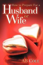How to Prepare for a Husband or Wife by Ab Cole (2005, Paperback)