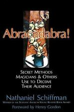 Abracadabra: SECRET METHODS MAGICIANS AND OTHERS USE TO DECEIVE THEIR AUDIENCE,