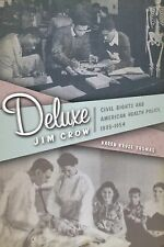 Deluxe Jim Crow : Civil Rights and American Health Policy, 1935-1954 by Karen...