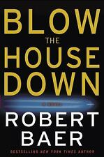 Blow the House Down by Robert Baer (2006, Hardcover)1st Edition