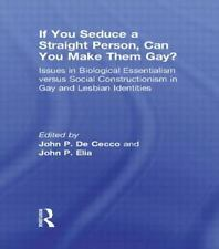 If You Seduce a Straight Person, Can You Make Them Gay? : Issues in...
