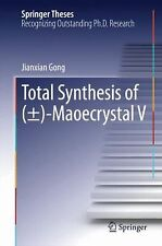 Springer Theses: Total Synthesis of (±)-Maoecrystal V by Jianxian Gong (2014,...