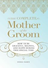 The Complete Mother of the Groom: How to be Graceful, Helpful and Happy During T