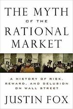 The Myth of the Rational Market: A History of Risk, Reward, and Delusion on...