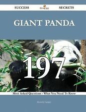 Giant Panda 197 Success Secrets - 197 Most Asked Questions on Giant Panda -...
