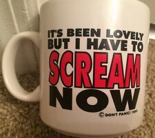 1995 Don't Panic Coffe Mug It's Been Lovely But I Have To Scream Now Gag Gift