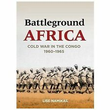 Battleground Africa: Cold War in the Congo, 1960–1965 (Cold War Intern-ExLibrary