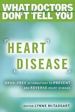 What Doctors Don't Tell You: Heart Disease : Drug-Free Alternatives to...