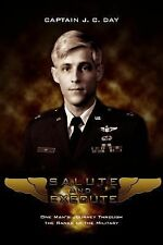 Salute and Execute : One Man's Journey Through the Ranks of the Military by...