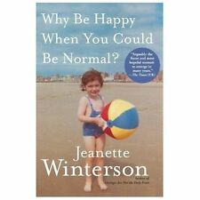 Why Be Happy When You Could Be Normal? Winterson, Jeanette