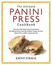 The Ultimate Panini Press Cookbook : More Than 200 Perfect-Every-Time Recipes...