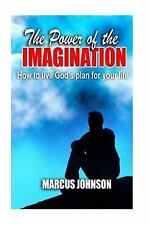 The Power of the Imagination : How to Live God's Plan for Your Life by Marcus...