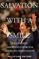 Salvation with a Smile: Joel Osteen, Lakewood Church, and American Christianity,