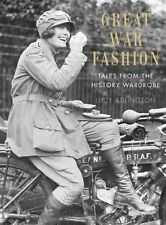 Great War Fashion: Tales from the History Wardrobe by Lucy Adlington...