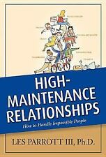 High-Maintenance Relationships : How to Handle Impossible People by Les, III...