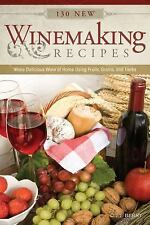 130 New Winemaking Recipes : Make Delicious Wine at Home Using Fruits,...