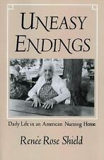 Uneasy Endings: Daily Life in an American Nursing Home The Anthropology of Cont