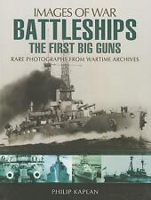Battleships: The First Big Guns (Images of War), .,, Kaplan, Philip, Good, 2014-