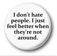 I DON'T HATE PEOPLE...  - 1 inch / 25mm Button Badge -  Charles Bukowski Quote