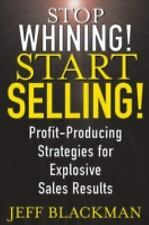 Stop Whining! Start Selling!: Profit-Producing Strategies for Explosive Sales Re