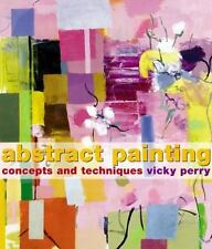 Abstract Painting: Concepts and Techniques by Vicky Perry