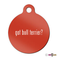 Got Bull Terrier Engraved Keychain Round Tag w/tab #2 bully pit bull Many Colors