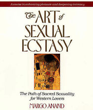 The Art of Sexual Ecstasy: The Path of Sacred Sexuality by Margo Anand