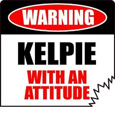 "WARNING KELPIE WITH AN ATTITUDE 4"" TATTERED EDGE DOG CANINE STICKER"
