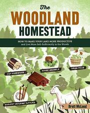 The Woodland Homestead: How to Make Your Land More Productive and Live More Self