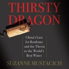 Thirsty Dragon : China's Lust for Bordeaux and the Threat to the...