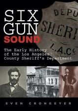 Six Gun Sound: The Early History of the Los Angeles County Sheriff's Department