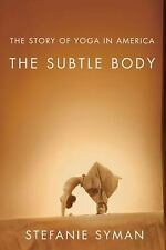 The Subtle Body: The Story of Yoga in America-ExLibrary