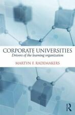 Corporate Universities : Drivers of the Learning Organization by Martijn...