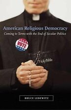 American Religious Democracy: Coming to Terms with the End of Secular Politics,