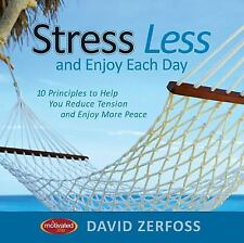 Stress Less and Enjoy Each Day: 10 Principles to Help You Reduce Tension and E..