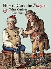How to Cure the Plague and Other Curious Remedies by Julian Walker (Hardback,...