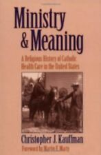 Ministry & Meaning: A Religious History of Catholic Care in the United States