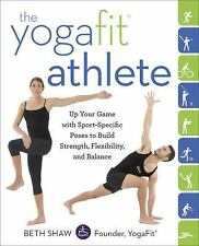 The YogaFit Athlete : Up Your Game with Sport-Specific Poses to Build...